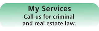 Call us for criminal, family, and real estate law.